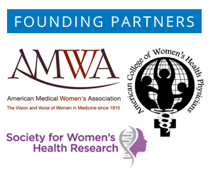Founding Partners: the American Medical Women's Association, the American College of Women's Health Physicians, and the Society for Women's Health Research